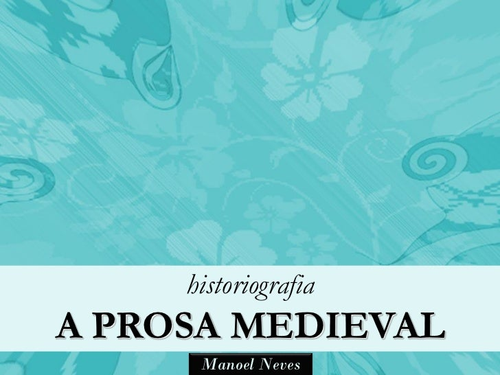 historiografiaA PROSA MEDIEVAL      Manoel Neves