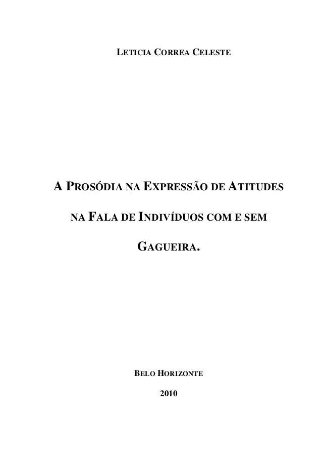 LETICIA CORREA CELESTE A PROSÓDIA NA EXPRESSÃO DE ATITUDES NA FALA DE I DIVÍDUOS COM E SEM GAGUEIRA. BELO HORIZONTE 2010