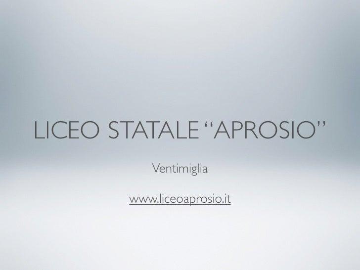 """LICEO STATALE """"APROSIO""""            Ventimiglia         www.liceoaprosio.it"""