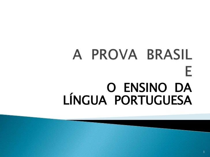 A  PROVA  BRASIL E<br />O  ENSINO  DA  <br />LÍNGUA  PORTUGUESA<br />1<br />