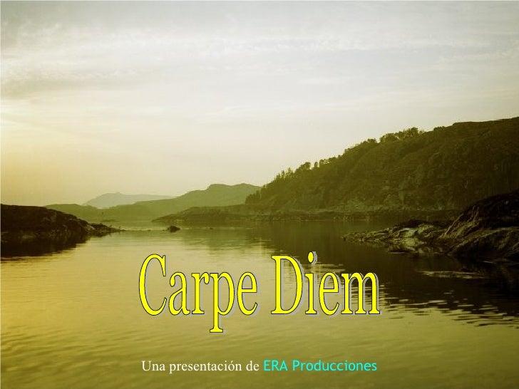 Carpe Diem Una presentación de   ERA Producciones