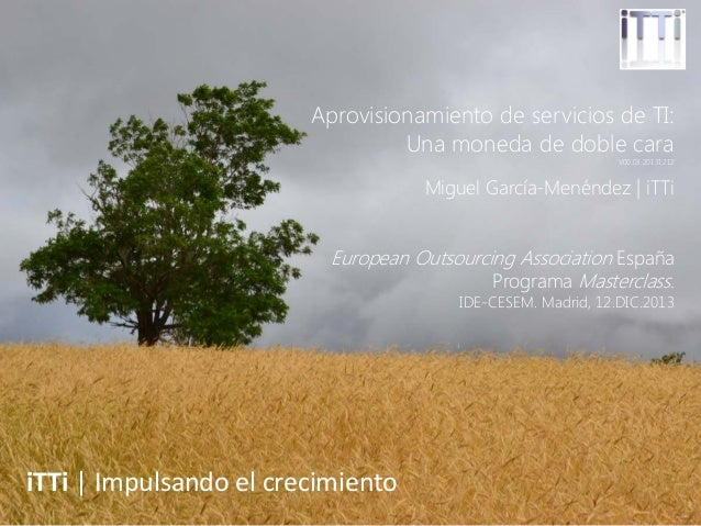 Aprovisionamiento de servicios de TI: Una moneda de doble cara  V00.03.20131212  Miguel García-Menéndez | iTTi  European O...