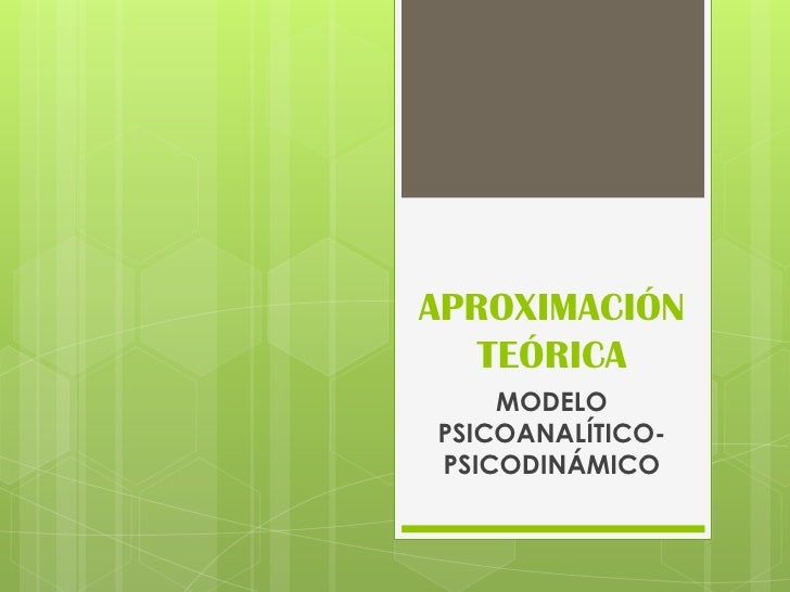 APROXIMACIÓN   TEÓRICA    MODELOPSICOANALÍTICO-PSICODINÁMICO