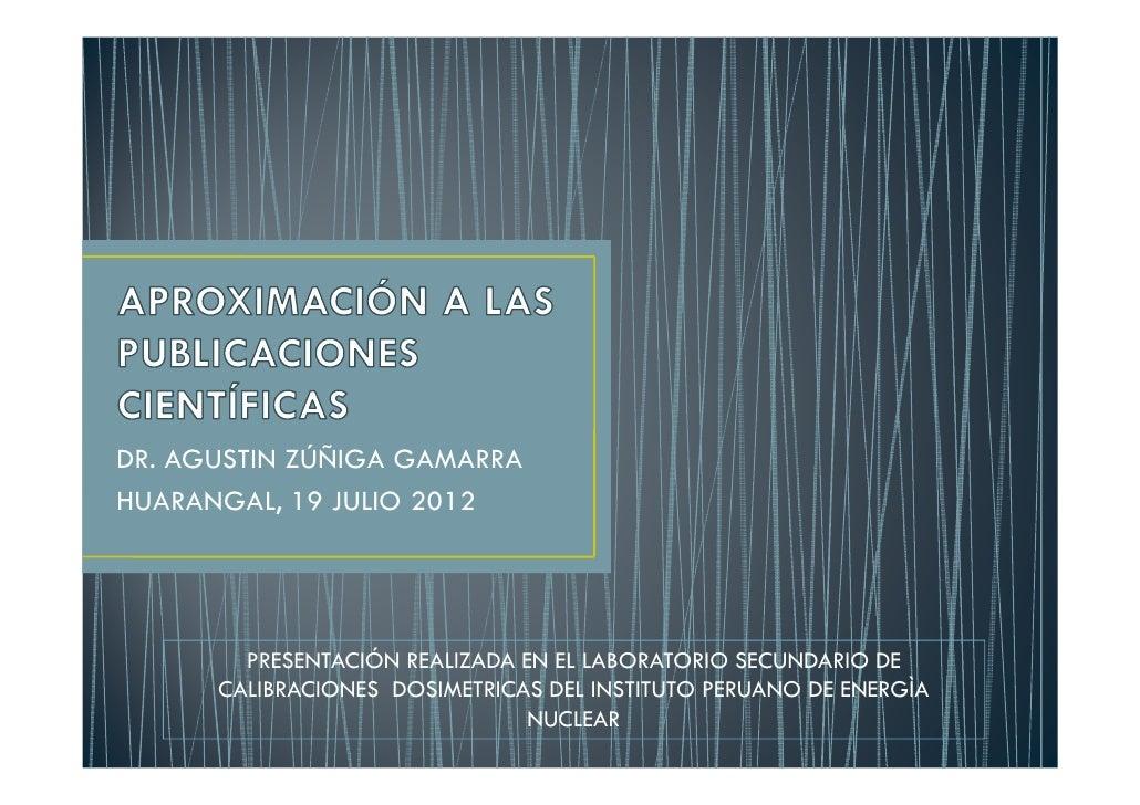 DR. AGUSTIN ZÚÑIGA GAMARRAHUARANGAL, 19 JULIO 2012        PRESENTACIÓN REALIZADA EN EL LABORATORIO SECUNDARIO DE      CALI...