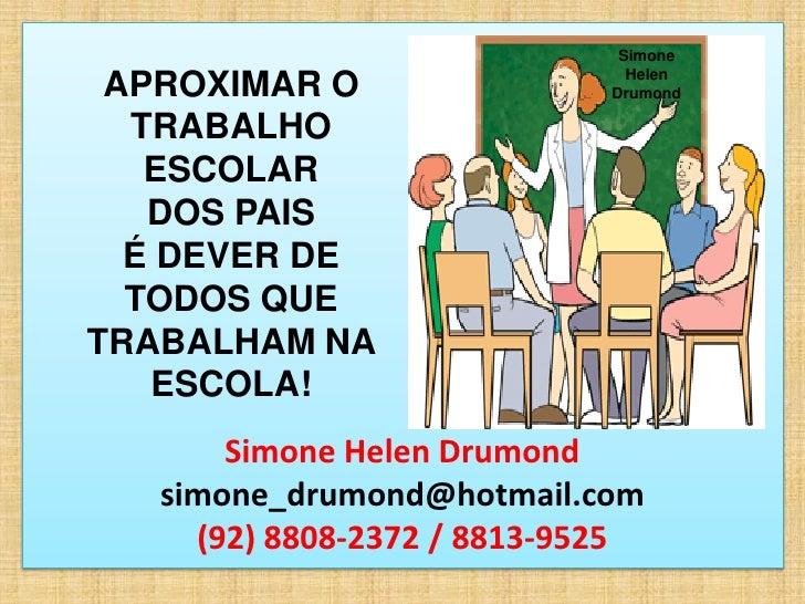 Simone                               Helen APROXIMAR O                 Drumond  TRABALHO   ESCOLAR   DOS PAIS  É DEVER DE ...
