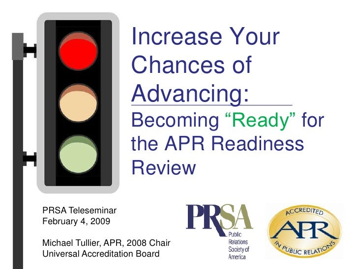 """Increase Your Chances of Advancing:Becoming """"Ready"""" for the APR Readiness Review<br />PRSA Teleseminar<br />February 4, 20..."""