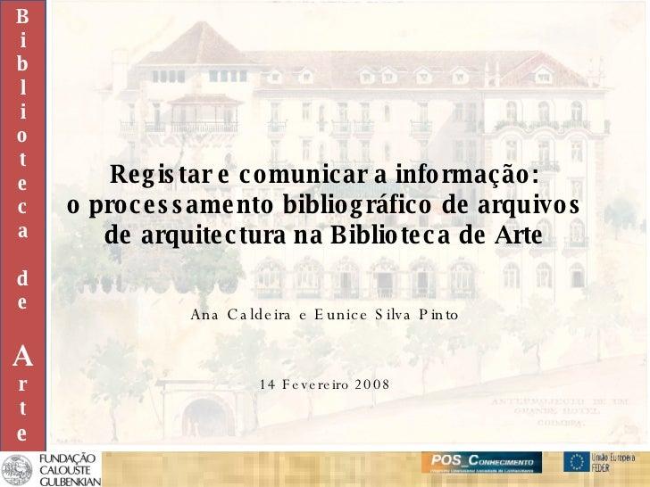 Registar e comunicar a informação: o processamento bibliográfico de arquivos de arquitectura na Biblioteca de Arte Ana Cal...