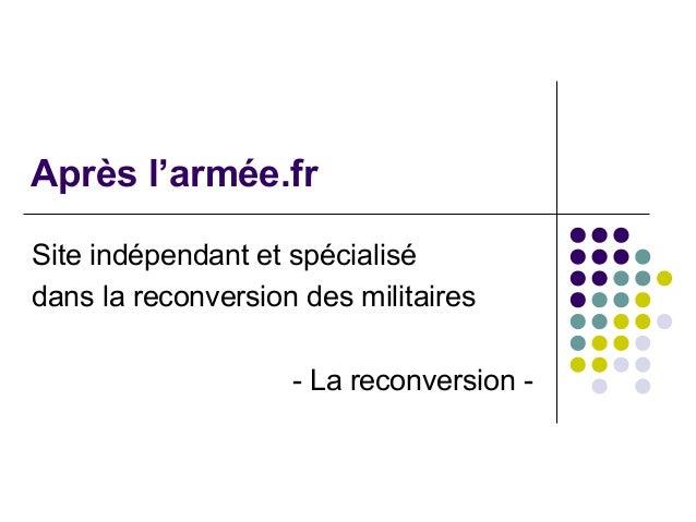 Après l'armée.fr Site indépendant et spécialisé dans la reconversion des militaires - La reconversion -