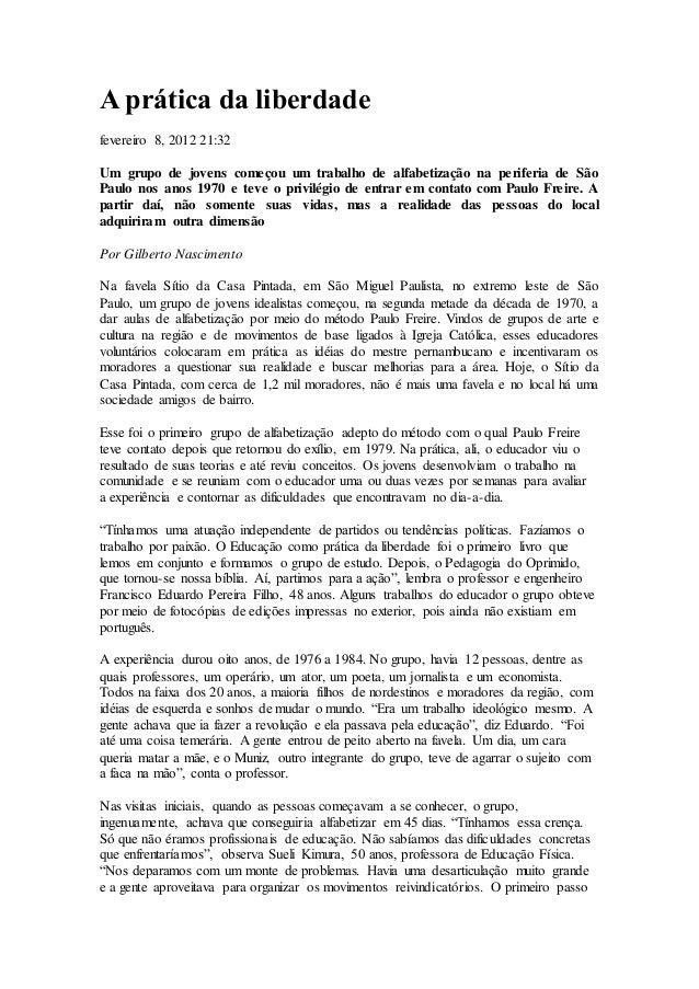 A prática da liberdade fevereiro 8, 2012 21:32 Um grupo de jovens começou um trabalho de alfabetização na periferia de São...