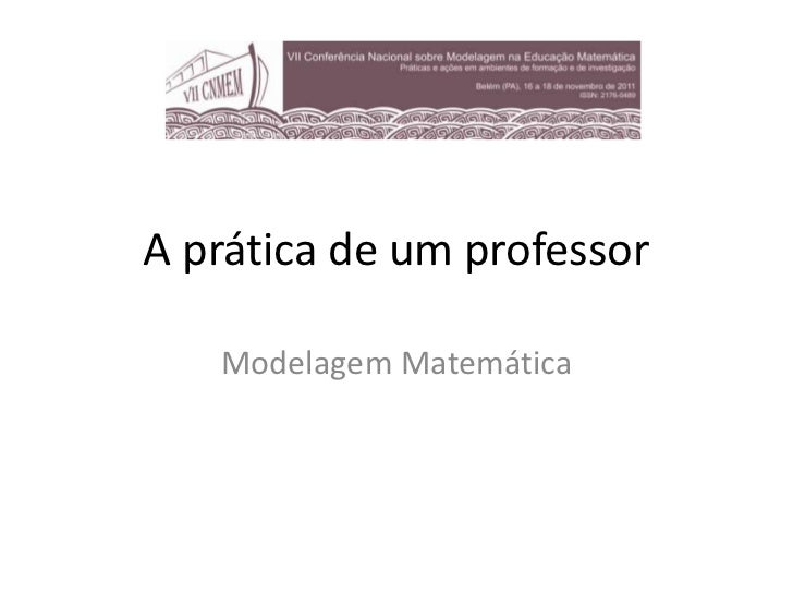 A prática de um professor   Modelagem Matemática