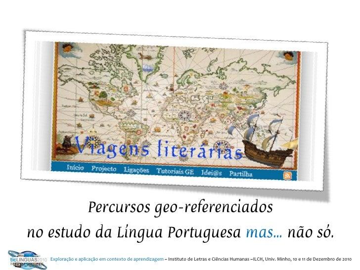 Percursos geo-referenciadosno estudo da Língua Portuguesa mas… não só.   Exploração e aplicação em contexto de aprendizage...