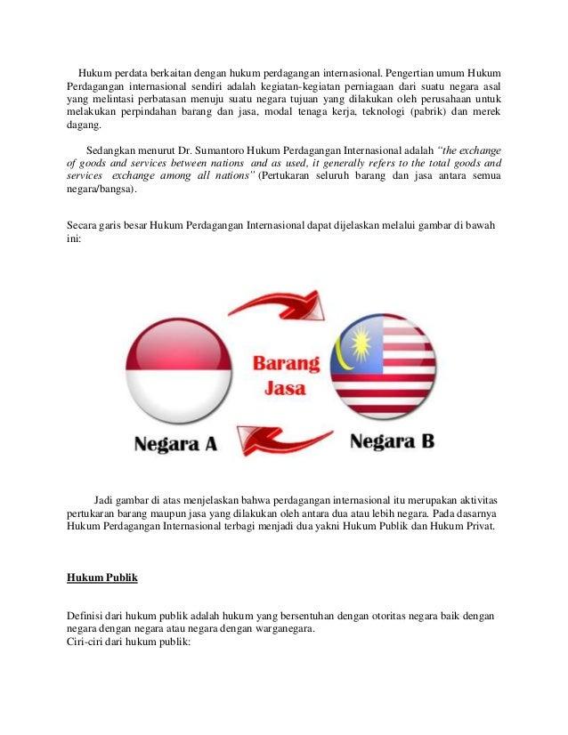Hukum perdata berkaitan dengan hukum perdagangan internasional. Pengertian umum Hukum Perdagangan internasional sendiri ad...