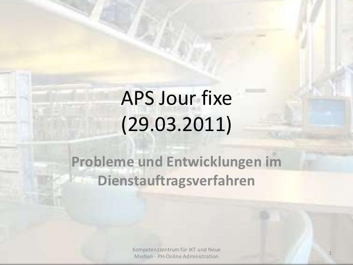 APS Jour fixe(29.03.2011)<br />Probleme und Entwicklungen im Dienstauftragverfahren<br />Kompetenzzentrum für IKT und Neue...