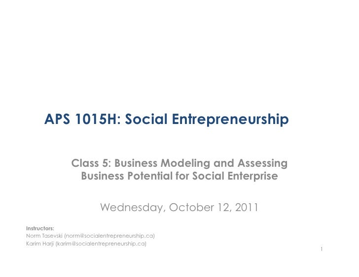 APS 1015H: Social Entrepreneurship                Class 5: Business Modeling and Assessing                 Business Potent...