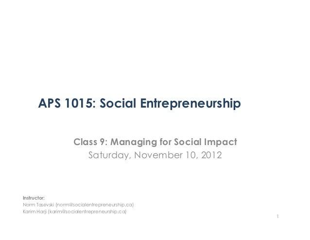 APS 1015: Social Entrepreneurship                    Class 9: Managing for Social Impact                       Saturday, N...