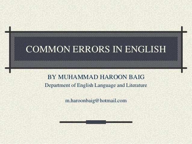 COMMON ERRORS IN ENGLISHBY MUHAMMAD HAROON BAIGDepartment of English Language and Literaturem.haroonbaig@hotmail.com
