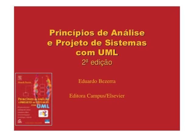Princípios de Análisee Projeto de Sistemas      com UML         2ª edição       Eduardo Bezerra    Editora Campus/Elsevier