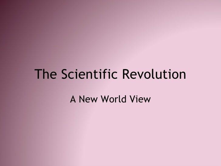 The Scientific Revolution A New World View