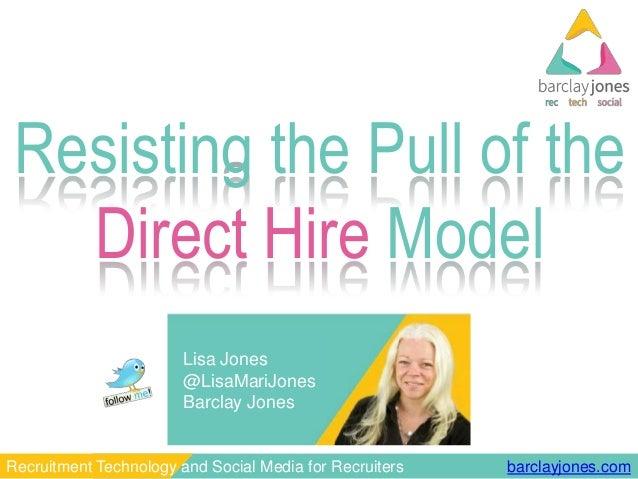 barclayjones.comRecruitment Technology and Social Media for Recruiters Lisa Jones @LisaMariJones Barclay Jones Resisting t...