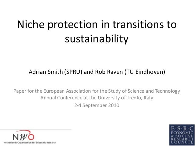 Niche protection in transitions to sustainability Paper for the European Association for the Study of Science and Technolo...