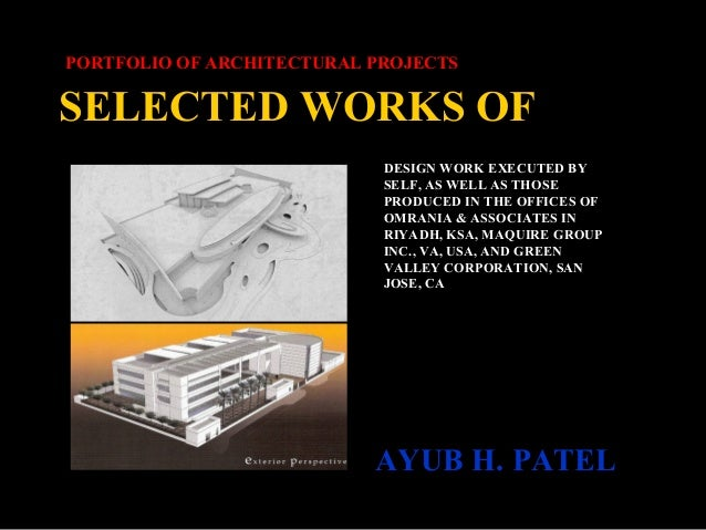 SELECTED WORKS OF AYUB H. PATEL PORTFOLIO OF ARCHITECTURAL PROJECTS DESIGN WORK EXECUTED BY SELF, AS WELL AS THOSE PRODUCE...