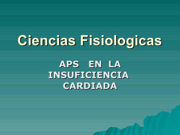 Ciencias Fisiologicas      APS EN LA    INSUFICIENCIA       CARDIADA