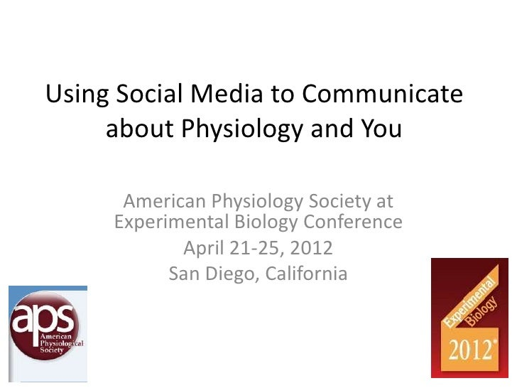 Using Social Media to Communicate     about Physiology and You      American Physiology Society at     Experimental Biolog...