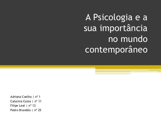A Psicologia e a                         sua importância                                no mundo                         c...