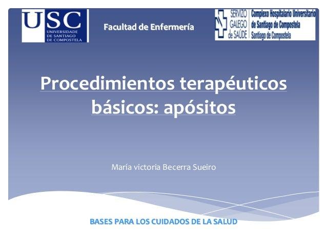 FacultaddeEnfermería  Procedimientosterapéuticos básicos:apósitos MaríavictoriaBecerraSueiro  BASESPARALOSCUIDA...