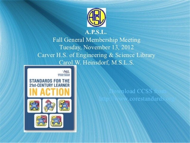 A.P.S.L.     Fall General Membership Meeting        Tuesday, November 13, 2012Carver H.S. of Engineering & Science Library...