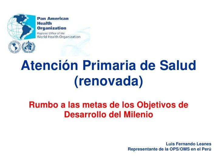 Atención Primaria de Salud       (renovada) Rumbo a las metas de los Objetivos de        Desarrollo del Milenio           ...