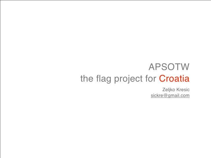 APSOTW the flag project for Croatia                        Zeljko Kresic                  sickre@gmail.com