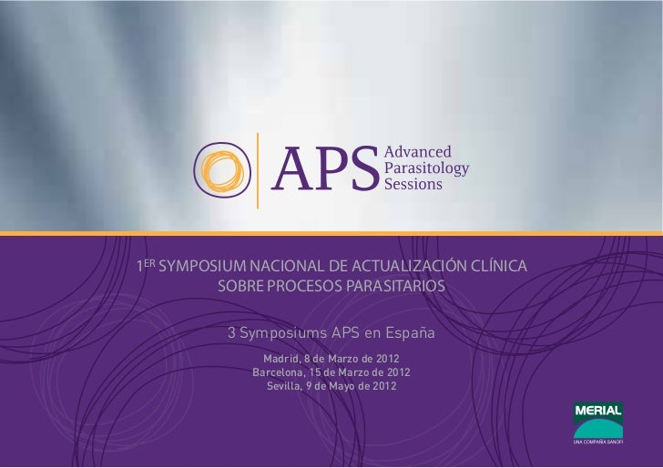 1ER SYMPOSIUM NACIONAL DE ACTUALIZACIÓN CLÍNICA          SOBRE PROCESOS PARASITARIOS           3 Symposiums APS en España ...