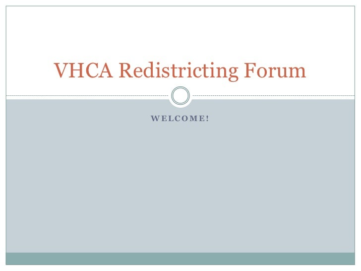 VHCA Redistricting Forum         WELCOME!