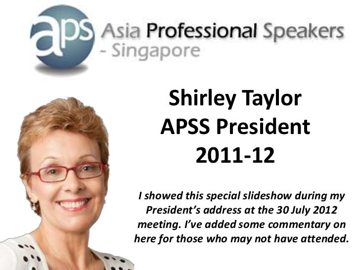 Shirley Taylor     APSS President        2011-12 I showed this special slideshow during my   President's address at the 30...