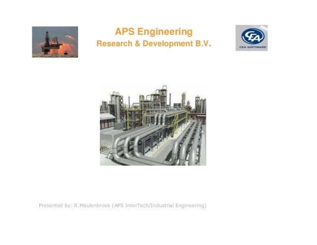 APS Engineering                      Research & Development B.V.Presented by: R.Meulenbroek (APS InterTech/Industrial Engi...