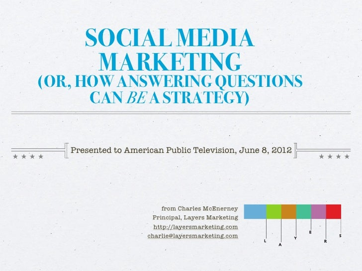SOCIAL MEDIA       MARKETING(OR, HOW ANSWERING QUESTIONS      CAN BE A STRATEGY)   Presented to American Public Television...