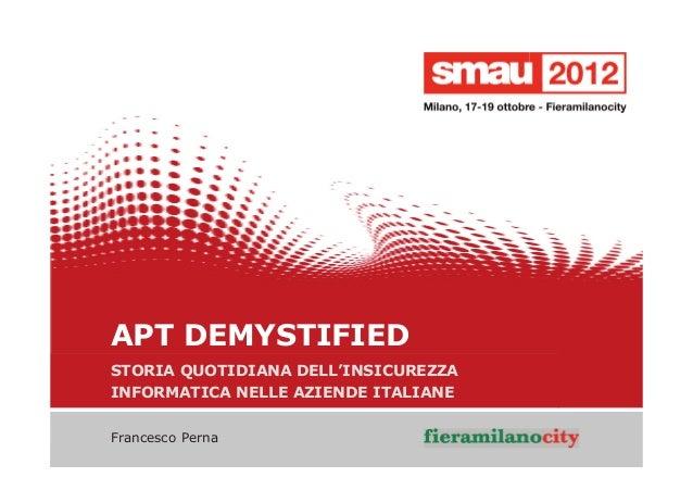 APT DEMYSTIFIED - STORIA QUOTIDIANA DELL'INSICUREZZA INFORMATICA NELLE AZIENDE ITALIANE - Francesco Perna