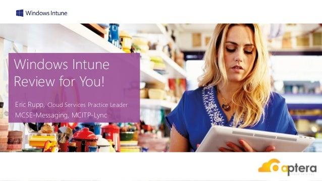 Windows IntuneReview for You!Eric Rupp, Cloud Services Practice LeaderMCSE-Messaging, MCITP-Lync
