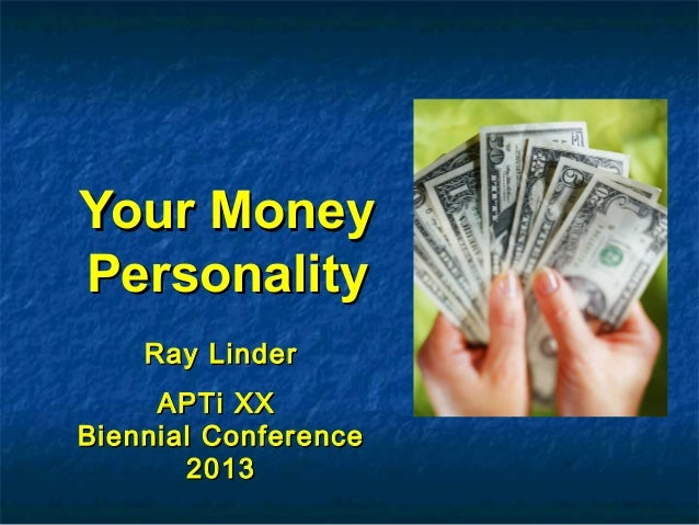 Your MoneyYour Money PersonalityPersonality Ray LinderRay Linder APTi XXAPTi XX Biennial ConferenceBiennial Conference 201...