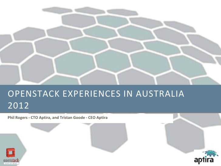 OPENSTACK EXPERIENCES IN AUSTRALIA2012Phil Rogers - CTO Aptira, and Tristan Goode - CEO Aptira
