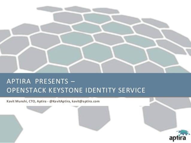 APTIRA PRESENTS –OPENSTACK KEYSTONE IDENTITY SERVICEKavit Munshi, CTO, Aptira - @KavitAptira, kavit@aptira.com