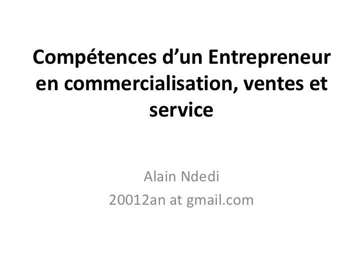 Compétences d'un Entrepreneur en commercialisation, ventes et service <br />Alain Ndedi<br />20012an at gmail.com<br />