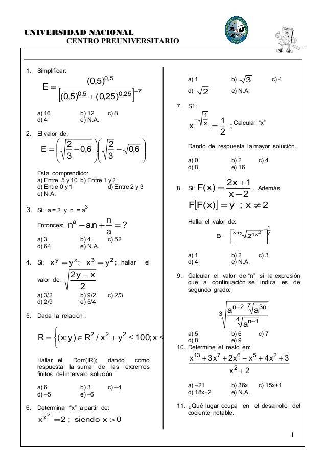 UNIVERSIDAD NACIONAL CENTRO PREUNIVERSITARIO 1. Simplificar: [ ] 725,05,0 5,0 )25,0()5,0( )5,0( E − + = a) 16 b) 12 c) 8 d...