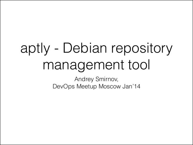 aptly - Debian repository management tool Andrey Smirnov,
