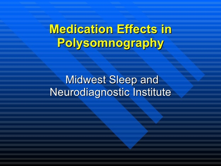 Medication Effects in Polysomnography <ul><li>Midwest Sleep and Neurodiagnostic Institute </li></ul>