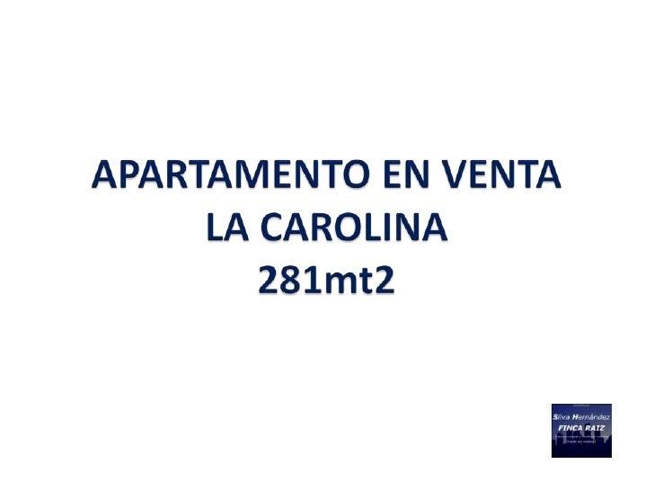 DESCRIPCION PROPIEDAD                APARTAMENTO LA CAROLINA – 281 M2                        EN VENTA                     ...