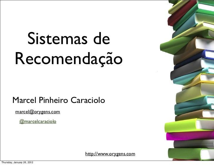 Sistemas de          Recomendação        Marcel Pinheiro Caraciolo           marcel@orygens.com              @marcelcaraci...