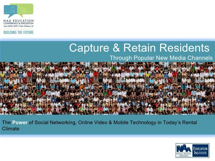 Capture & Retain Residents  Through Popular New Media Channels The  Power  of Social Networking, Online Video & Mobile Tec...