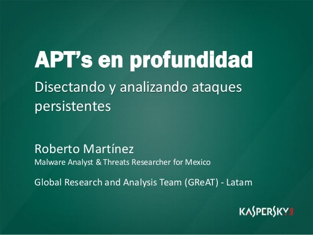 APT's en profundidadDisectando y analizando ataquespersistentesRoberto MartínezMalware Analyst & Threats Researcher for Me...